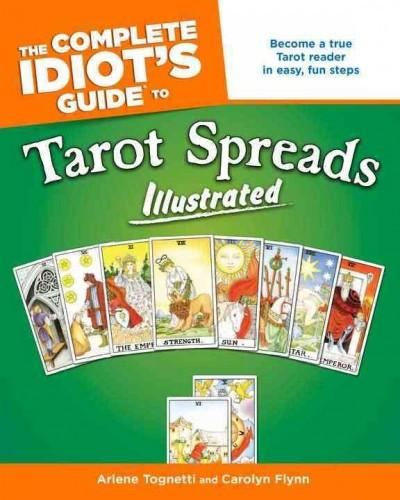 Complete Idiot's Guide to Tarot Spreads Illustrated