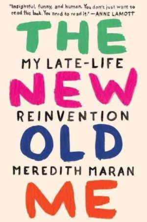 New Old Me : My Late-Life Reinvention