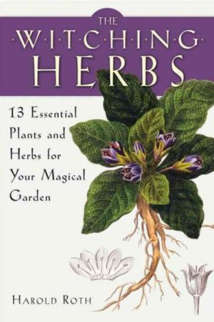 Witching Herbs : 13 Essential Plants and Herbs for Your Magical Garden