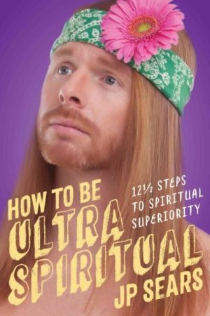 How to Be Ultra Spiritual : 12 1/2 Steps to Spiritual Superiority