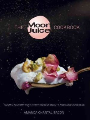 Moon Juice Cookbook : Cook Cosmically for Body, Beauty, and Consciousness