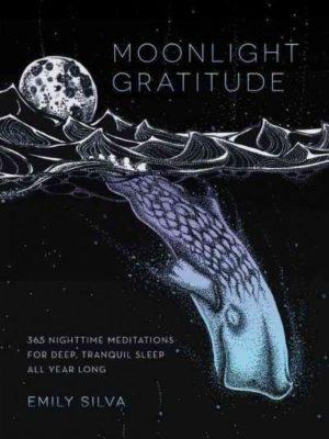 Moonlight Gratitude : 365 Nighttime Meditations for Deep, Tranquil Sleep All Year Long