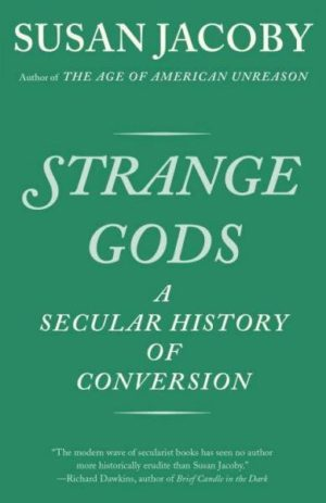 Strange Gods : A Secular History of Conversion
