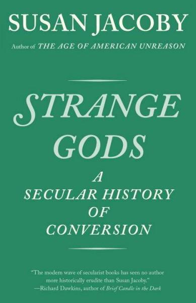 Strange Gods : A Secular History of Conversion