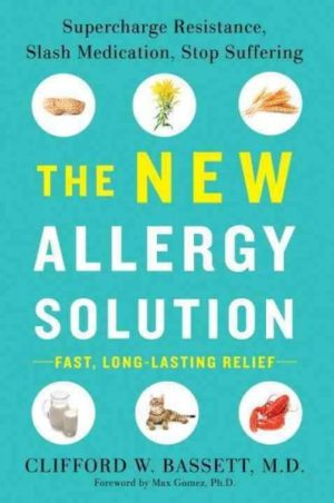 New Allergy Solution : Supercharge Resistance, Slash Medication, Stop Suffering