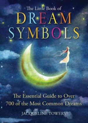 Little Book of Dream Symbols : The Essential Guide to over 700 of the Most Common Dreams