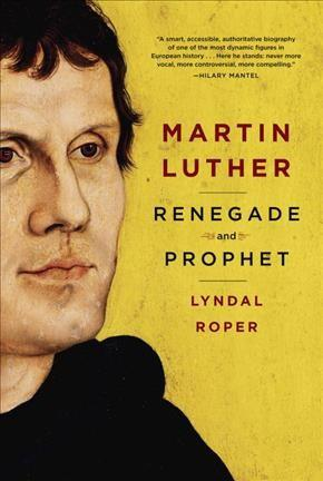 Martin Luther : Renegade and Prophet