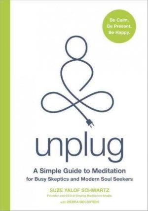 Unplug : A Simple Guide to Meditation for Busy Skeptics and Modern Soul Seekers