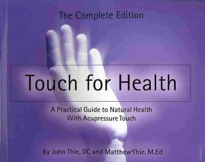 Touch for Health : The Complete Edition - a Practical Guide to Natural Health With Acupressure Touch and Massage