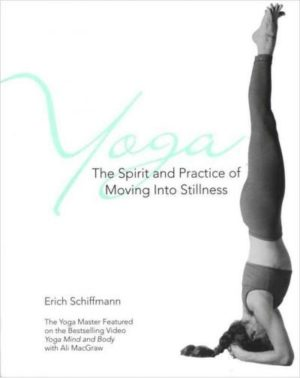 Yoga : The Spirit and Practice of Moving into Stillness