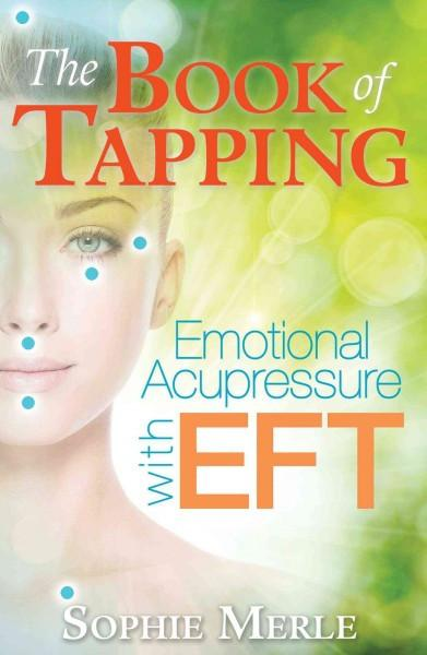 Book of Tapping : Emotional Acupressure With Eft