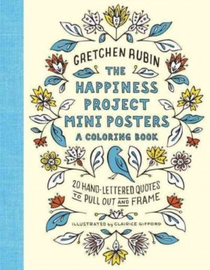 Happiness Project Mini Posters a Coloring Book : 20 Hand-lettered Quotes to Pull Out and Frame
