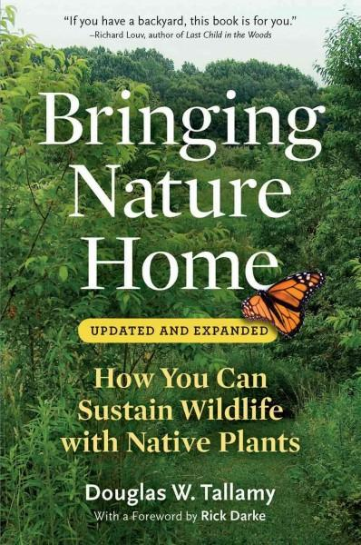Bringing Nature Home : How You Can Sustain Wildlife with Native Plants