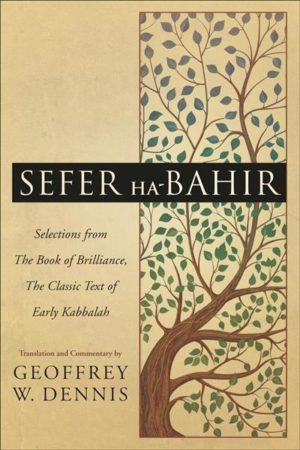 Sefer Ha-Bahir : Selections from the Book of Brilliance, the Classic Text of Early Kabbalah