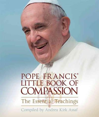 Pope Francis' Little Book of Compassion : The Essential Teachings