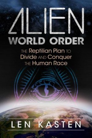 Alien World Order : The Reptilian Plan to Divide and Conquer the Human Race