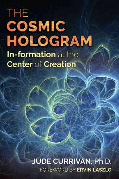 Cosmic Hologram : In-Formation at the Center of Creation