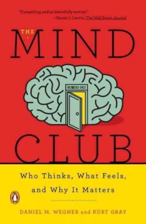 Mind Club : Who Thinks, What Feels, and Why It Matters