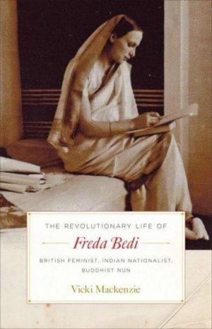 Revolutionary Life of Freda Bedi : British Feminist, Indian Nationalist, Buddhist Nun