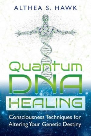 Quantum DNA Healing : Consciousness Techniques for Altering Your Genetic Destiny