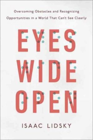Eyes Wide Open : Overcoming Obstacles and Recognizing Opportunities in a World That Can't See Clearly