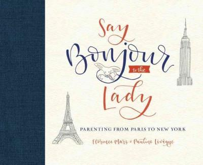 Say Bonjour to the Lady : Parenting from Paris to New York