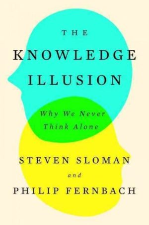 Knowledge Illusion : Why We Never Think Alone