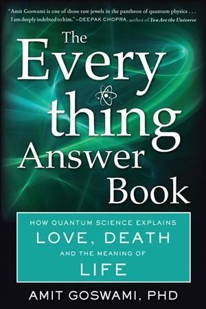 Everything Answer Book : How Quantum Science Explains Love, Death, and the Meaning of Life