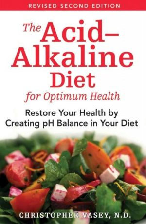 Acid-alkaline Diet for Optimum Health : Restore Your Health by Creating Ph Balance in Your Diet