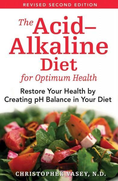 Acid-alkaline Diet for Optimum Health : Restore Your Health by Creating Ph Balance in Your Diet