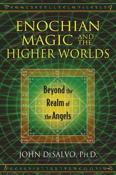 Enochian Magic and the Higher Worlds : Beyond the Realm of the Angels