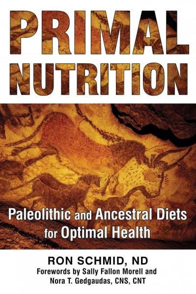 Primal Nutrition : Paleolithic and Ancestral Diets for Optimal Health