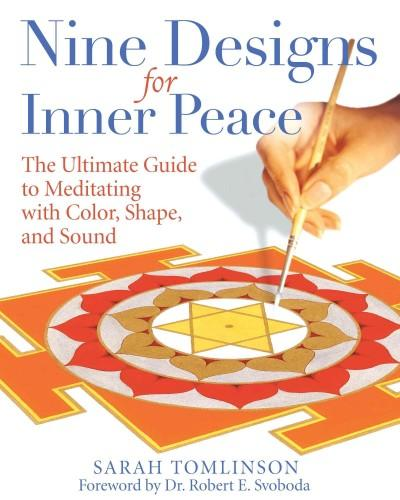Nine Designs for Inner Peace : The Ultimate Guide to Meditating With Color, Shape, and Sound