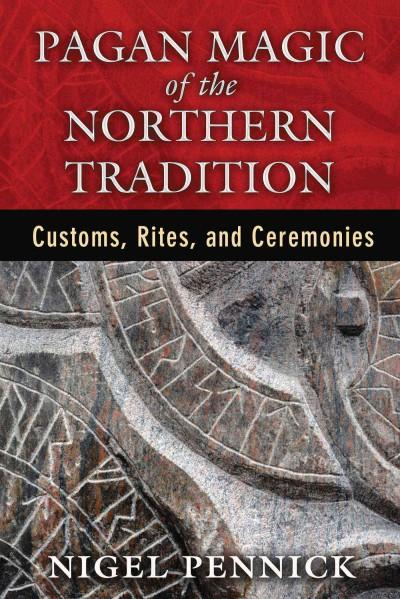 Pagan Magic of the Northern Tradition : Customs, Rites, and Ceremonies
