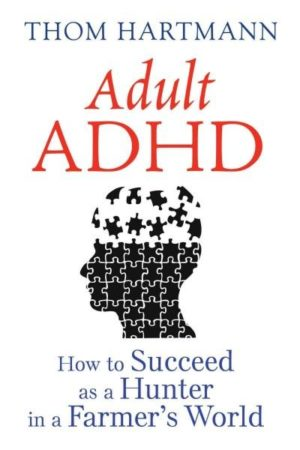 Adult ADHD : How to Succeed As a Hunter in a Farmer's World