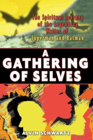 Gathering of Selves : The Spiritual Journey of the Legendary Writer of Superman And Batman