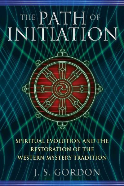 Path of Initiation : Spiritual Evolution and the Restoration of the Western Mystery Tradition