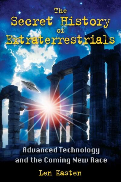 Secret History of Extraterrestrials : Advanced Technology and the Coming New Race