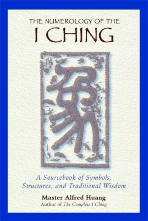 Numerology of the I Ching : A Sourcebook of Symbols, Structures, and Traditional Wisdom
