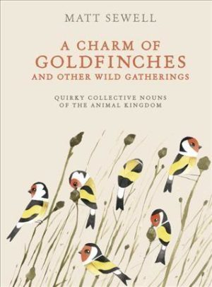 Charm of Goldfinches and Other Wild Gatherings