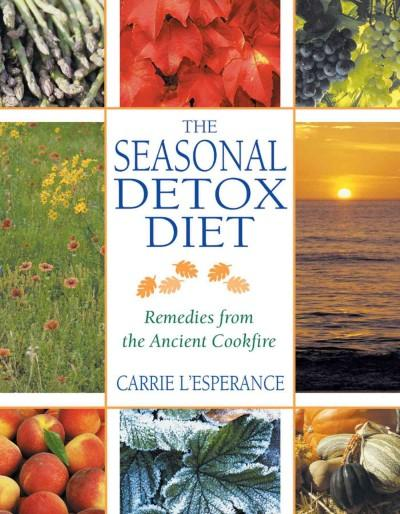 Seasonal Detox Diet : Remedies from the Ancient Cookfire