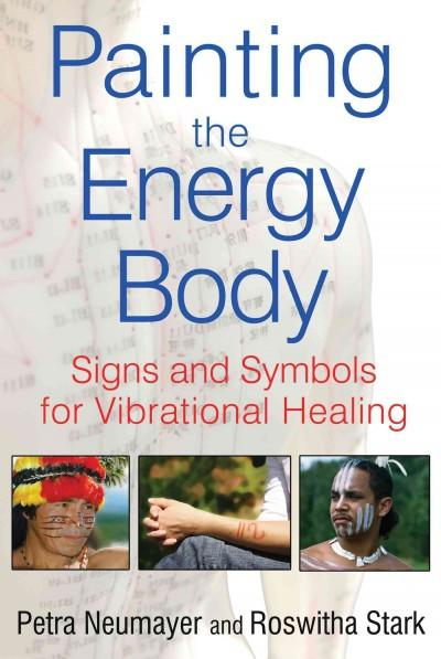 Painting the Energy Body : Signs and Symbols for Vibrational Healing