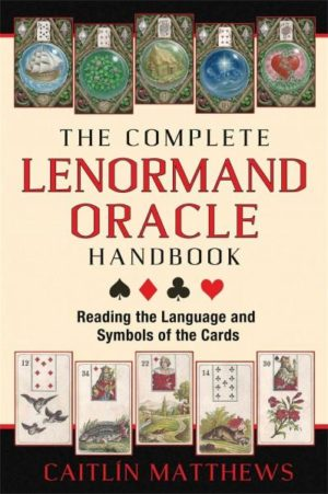 Complete Lenormand Oracle Handbook : Reading the Language and Symbols of the Cards