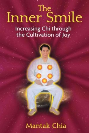 Inner Smile : Increasing Chi Through the Cultivation of Joy