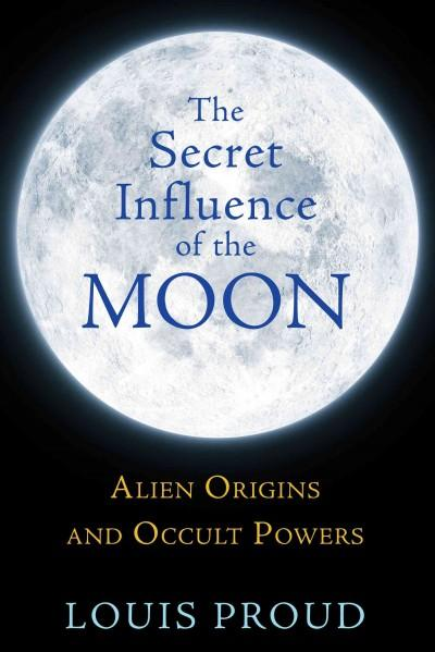 Secret Influence of the Moon : Alien Origins and Occult Powers