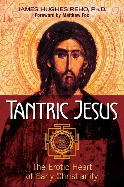 Tantric Jesus : The Erotic Heart of Early Christianity
