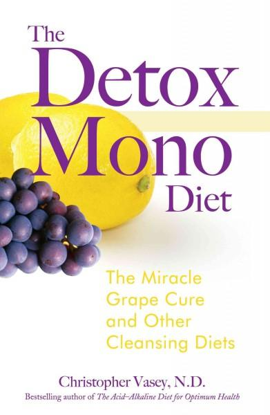 Detox Mono Diet : The Miracle Grape Cure And Other Cleansing Diets