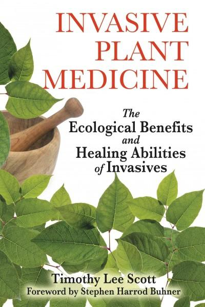 Invasive Plant Medicine : The Ecological Benefits and Healing Abilities of Invasives