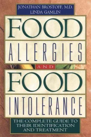 Food Allergies and Food Intolerance : The Complete Guide to Their Identification and Treatment