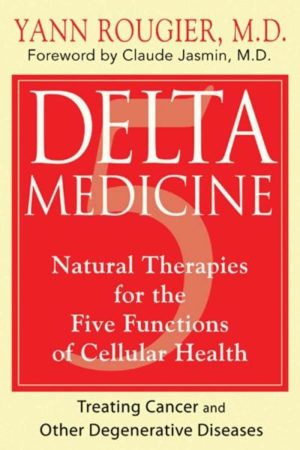 Delta Medicine : Natural Therapies for the Five Functions of Cellular Health